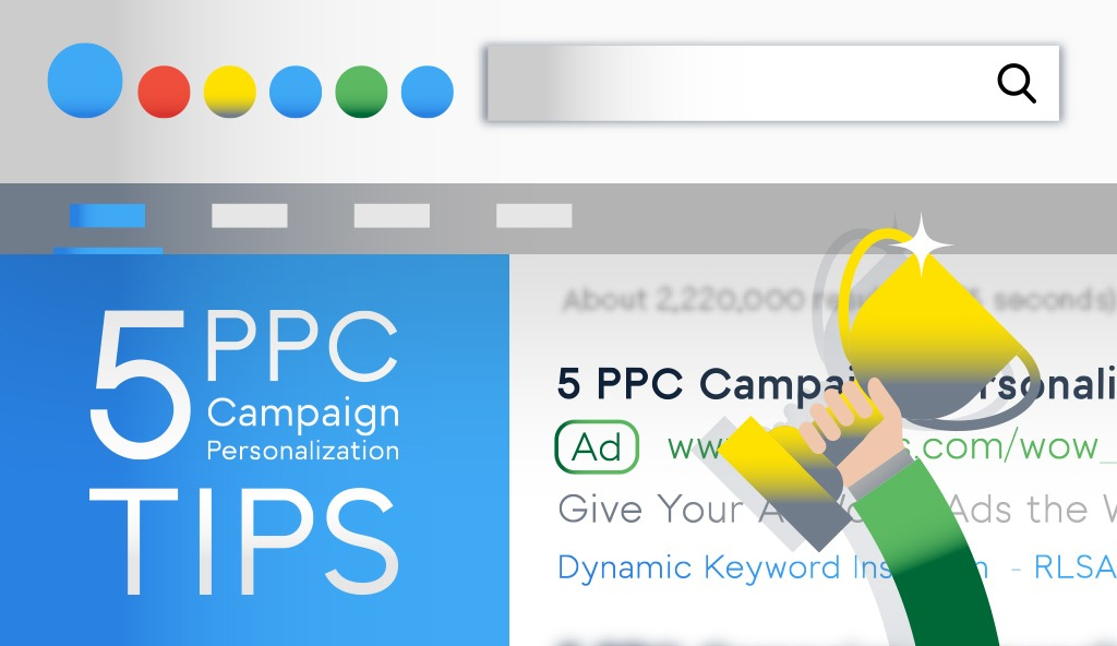 5 PPC CAMPAIGN PERSONALIZATION TIPS: GIVE YOUR ADWORDS ADS THE WOW FACTOR