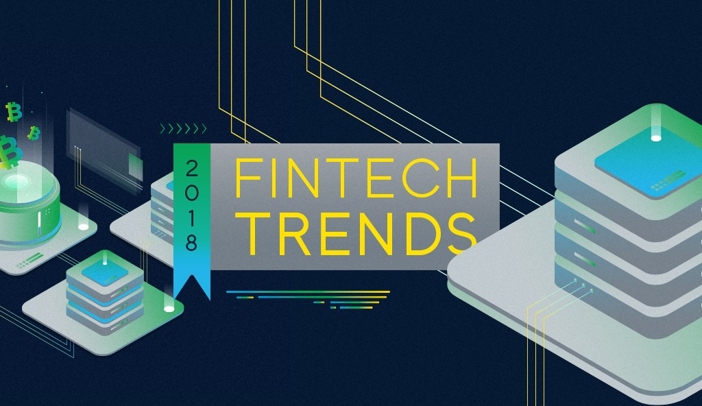 HERE ARE 7 TOP FINTECH TRENDS 2018 YOU'VE PROBABLY MISSED